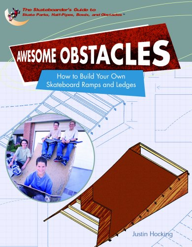 9781404203372: Awesome Obstacles: How To Build Your Own Skateboard Ramps And Ledges (SKATEBOARDER'S GUIDE TO SKATE PARKS, HALF-PIPES, BOWLS, AND OBSTACLES)