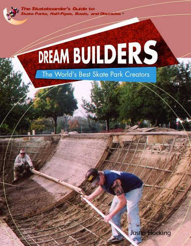 Dream Builders: The World's Best Skate Park Creators (World of Skateboard Parks): Justin ...