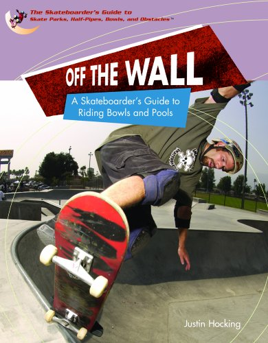 9781404203396: Off the Wall: A Skateboarder's Guide to Riding Bowls and Pools (Skateboarder's Guide to Skate Parks, Half-Pipes, Bowls, and)