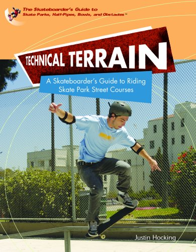 9781404203426: Technical Terrain: A Skateboarder's Guide To Riding Skate Park Street Courses (SKATEBOARDER'S GUIDE TO SKATE PARKS, HALF-PIPES, BOWLS, AND OBSTACLES)