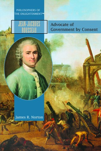 Jean-Jacques Rousseau: Advocate of Government by Consent: Norton, James R.