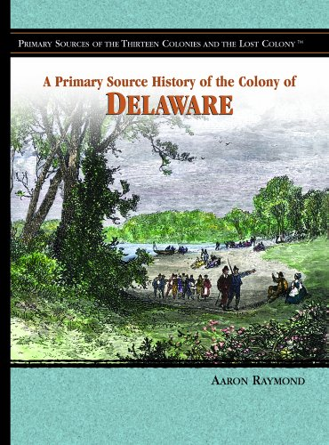 A Primary Source History Of The Colony Of Delaware (Primary Sources of the Thirteen Colonies and ...