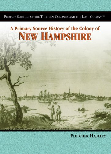 A Primary Source History of the Colony of New Hampshire (Primary Sources of the Thirteen Colonies ...