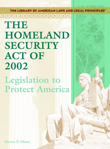 9781404204560: The Homeland Security Act of 2002: Legislation to Protect America (Library of American Laws and Legal Principles)