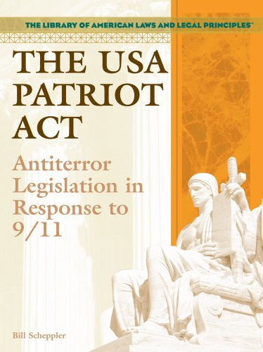 The USA PATRIOT Act: Antiterror Legislation in Response to 9/11 (Library of American Laws and Legal Principles) (9781404204577) by Bill Scheppler
