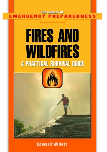Fires And Wildfires: A Practical Survival Guide (The Library of Emergency Preparedness): Edward ...
