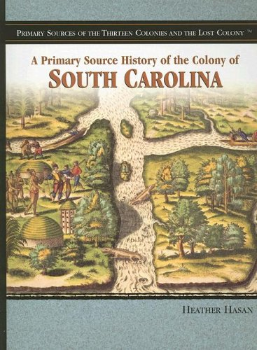 9781404206670: A Primary Source History of the Colony of South Carolina (Primary Sources of the Thirteen Colonies and the Lost Colony)