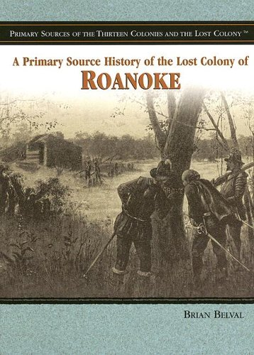 9781404206694: A Primary Source History of the Lost Colony of Roanoke (Primary Sources of the Thirteen Colonies and the Lost Colony)