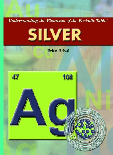 Silver (Understanding the Elements of the Periodic Table): Belval, Brian