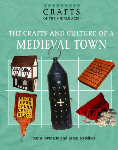 The Crafts and Culture of a Medieval Town (Crafts and Culture of the Middle Ages): Joann Jovinelly