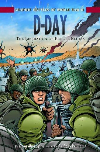 D-Day: The Liberation of Europe Begins (Graphic Battles of World War II): Murray, Doug