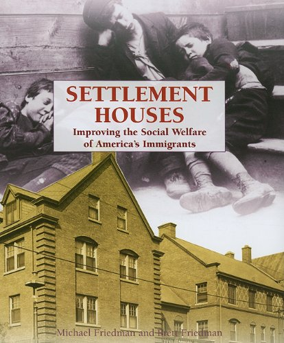 9781404208599: Settlement Houses: Improving the Social Welfare of America's Immigrants (The Progressive Movement, 1900-1920--efforts to Reform America's New Industrial Society)