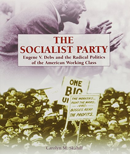 9781404208674: The Socialist Party: Eugene V. Debs and the Radical Politics of the American Working Class (Rosen Classroom Primary Source)