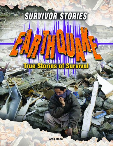 Earthquake: True Stories of Survival (Survivor Stories): Greg Roza