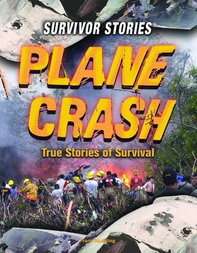 Plane Crash: True Stories of Survival (Survivor Stories): Frank Spalding