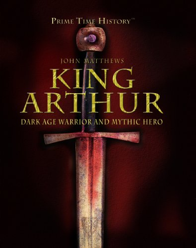 9781404213647: King Arthur: Dark Age Warrior and Mythic Hero (Prime Time History)