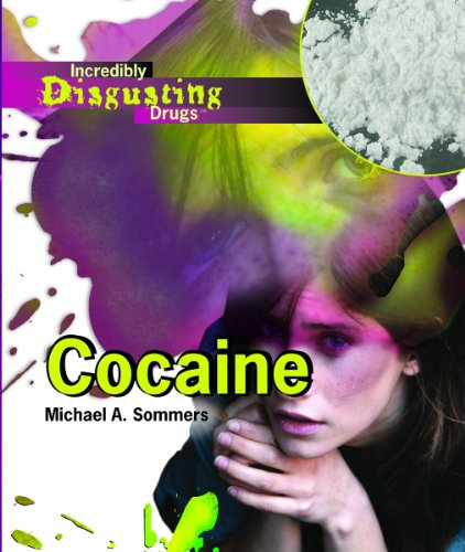 Cocaine (Incredibly Disgusting Drugs): Michael A. Sommers