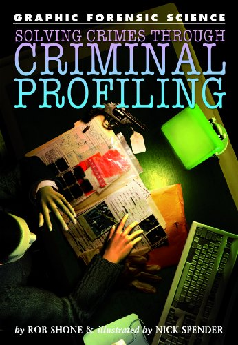 Solving Crimes Through Criminal Profiling (Graphic Forensic Science): Shone, Rob