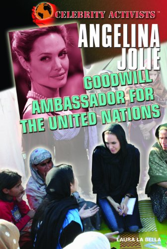 Angelina Jolie: Goodwill Ambassador for the United: Laura La Bella
