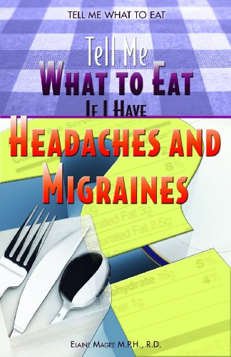 Tell Me What to Eat If I Have Headaches and Migraines: Elaine Magee MPH R.D.