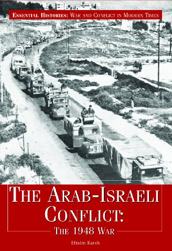 The Arab-Israeli Conflict: The 1948 War (Essential Histories: War and Conflict in Modern Times): ...