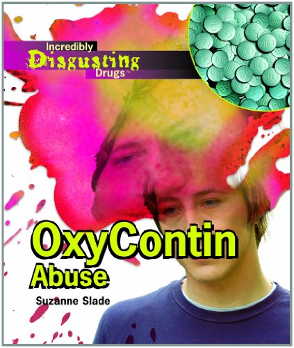9781404219540: Oxycontin Abuse (Incredibly Disgusting Drugs)