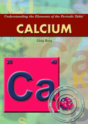 Calcium (Understanding the Elements of the Periodic Table): Roza, Greg