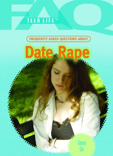 Frequently Asked Questions about Date Rape (FAQ: Teen Life): Orr, Tamra B