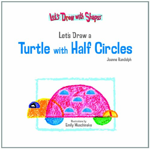 Let's Draw a Turtle With Half Circles (Let's Draw With Shapes): Joanne Randolph