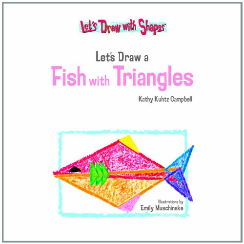 Let's Draw a Fish with Triangles (Library Binding): Kathy Kuhtz Campbell
