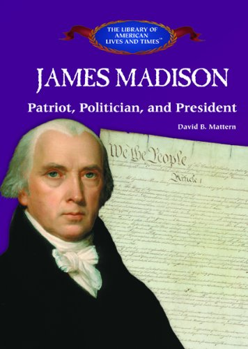 9781404226487: James Madison: Patriot, Politician, and President (The Library of American Lives & Times)