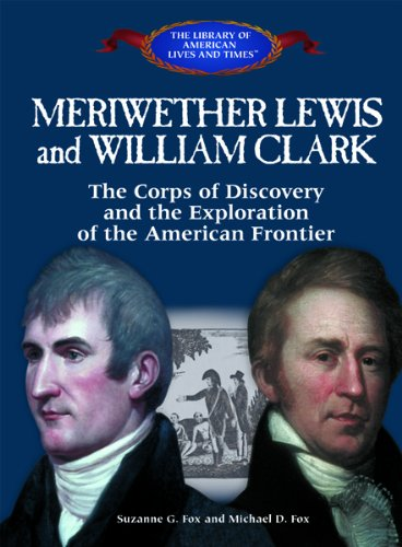 Meriwether Lewis and William Clark:: The Corps: Fox, Michael D