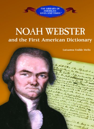Noah Webster and the First American Dictionary (Library of American Lives and Times): Fodde, ...