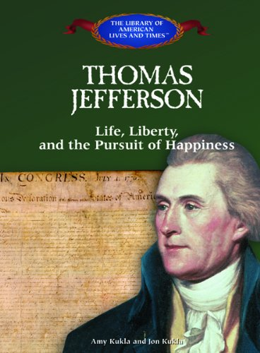 Thomas Jefferson: Life, Liberty, and the Pursuit of Happiness (The Library of American Lives & Times) (1404226559) by Amy Kukla; Jon Kukla