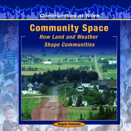 Community Space: How Land And Weather Shape Communities (Communities at Work): Angela Catalano