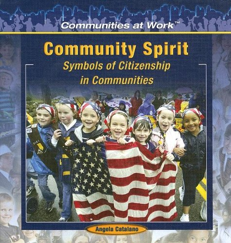 Community Spirit:: Symbols of Citizenship in Communities (Communities at Work) (1404227849) by Angela Catalano
