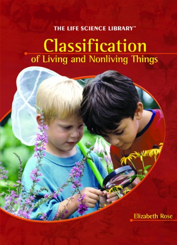Classification: of Living and Nonliving Things (The Life Science Library): Elizabeth Rose