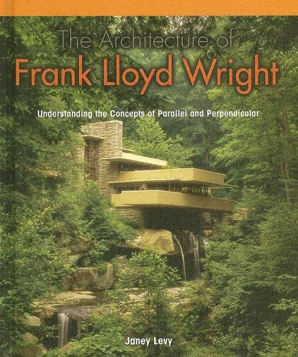9781404229402: The Architecture of Frank Lloyd Wright: Understanding Concepts of Parallel And Perpendicular (Powermath)