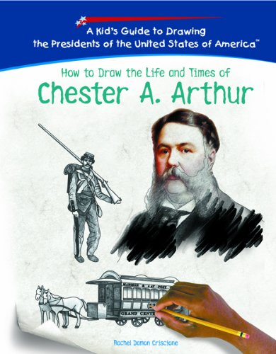 9781404229983: How To Draw The Life And Times Of Chester A. Arthur (KID'S GUIDE TO DRAWING THE PRESIDENTS OF THE UNITED STATES OF AMERICA)