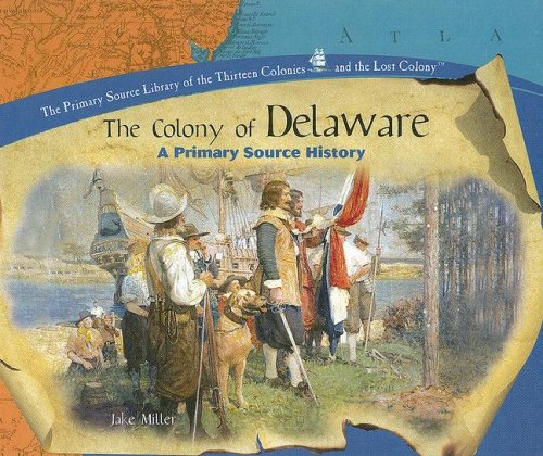 9781404230330: The Colony of Delaware: A Primary Source History (Primary Source Library of the Thirteen Colonies and the Lost)