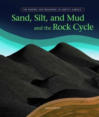 9781404231979: Sand, Silt, And Mud And The Rock Cycle (The Shaping and Reshaping of Earth's Surface)