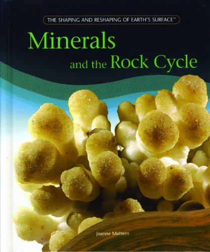 Minerals And The Rock Cycle (The Shaping and Reshaping of Earth?s Surface): Joanne Mattern