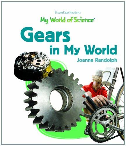 Gears in My World (My World of Science (Powerkids)): Randolph, Joanne