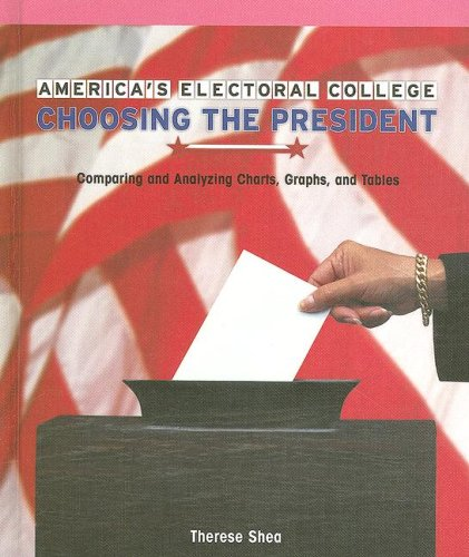 9781404233584: America's Electoral College: Choosing the President; Comparing and Analyzing Charts, Graphs, and Tables (Powermath)