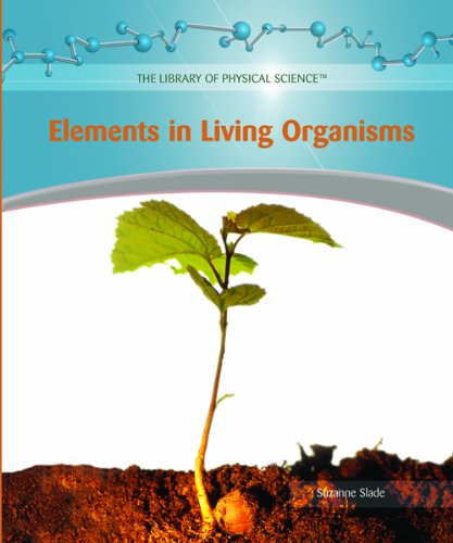 Elements in Living Organisms (The Library of Physical Science): Suzanne Slade
