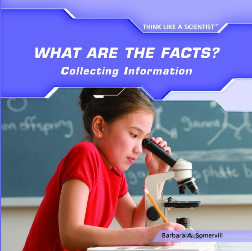 What Are the Facts?: Collecting Information (Think Like a Scientist): Barbara A. Somervill