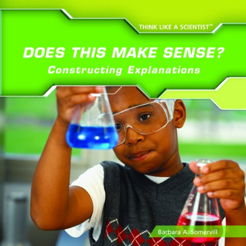 9781404234857: Does This Make Sense?: Constructing Explanations (Think Like a Scientist)