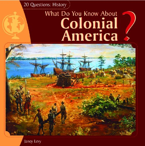9781404241855: What Do You Know About Colonial America? (20 Questions: History)