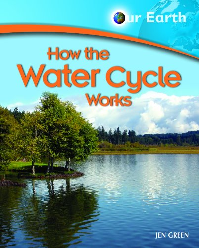 How the Water Cycle Works (Our Earth): Green, Jen