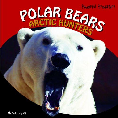 Polar Bears: Arctic Hunters (Powerful Predators): Pearl, Norman